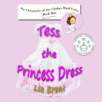 Tess the Princess Dress, from the series The Chronicles of the Clothes Mind by Lia Brent
