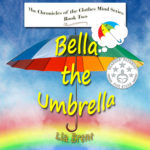 Bella the Umbrella, from the series The Chronicles of the Clothes Mind by Lia Brent